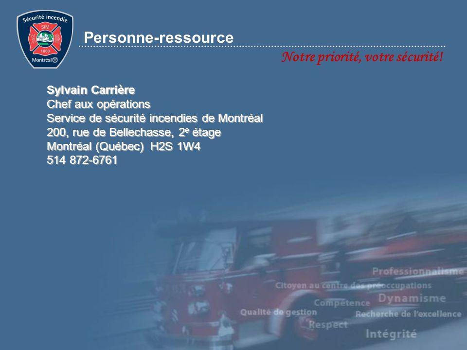 Notre priorité, votre sécurité! Personne-ressource Sylvain Carrière Chef aux opérations Service de sécurité incendies de Montréal 200, rue de Bellecha
