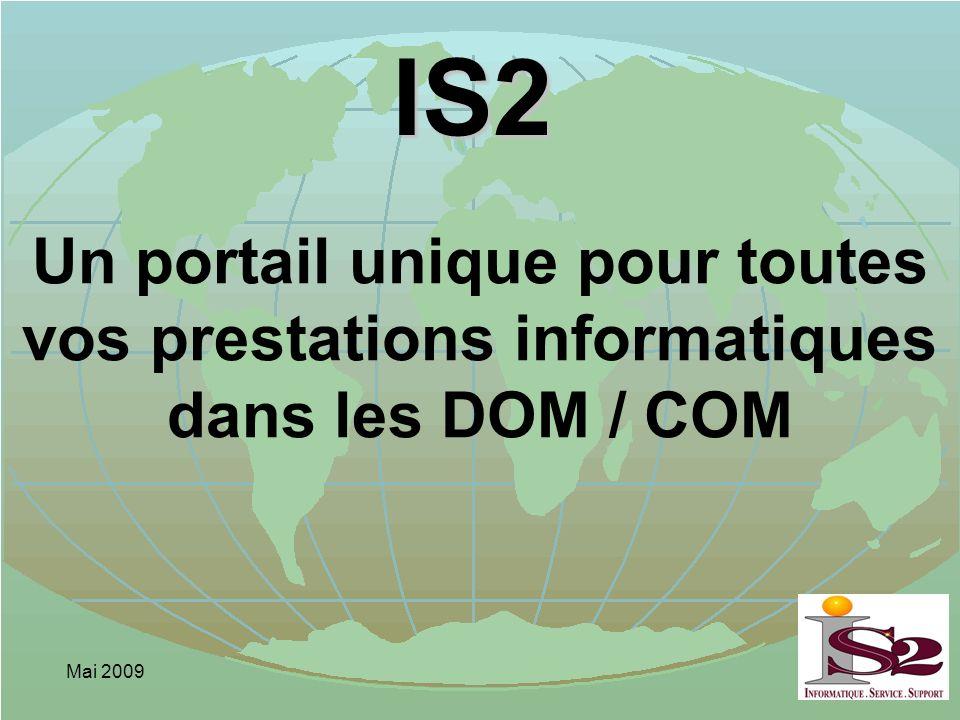 Mai 2009 IS2 Un portail unique pour toutes vos prestations informatiques dans les DOM / COM