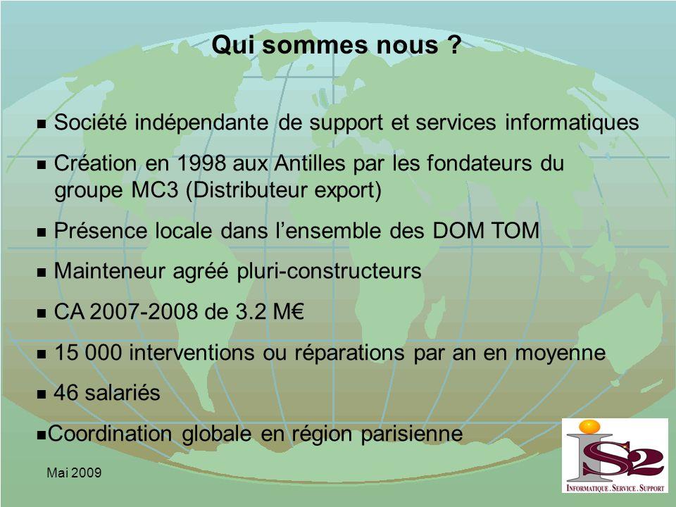 Mai 2009 Qui sommes nous ? n Société indépendante de support et services informatiques n Création en 1998 aux Antilles par les fondateurs du groupe MC