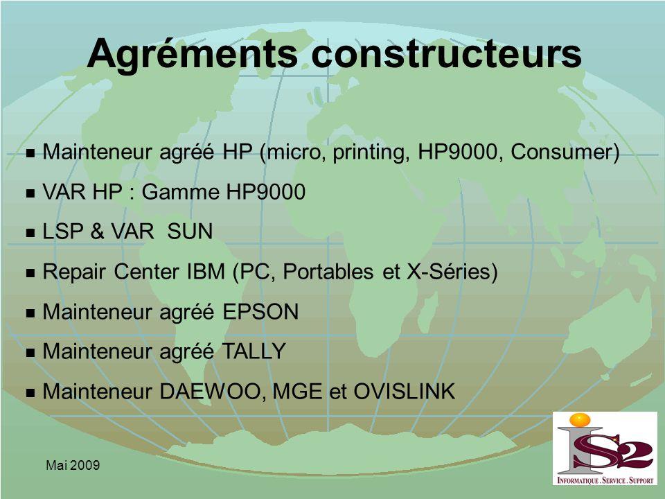 Mai 2009 Agréments constructeurs n Mainteneur agréé HP (micro, printing, HP9000, Consumer) n VAR HP : Gamme HP9000 n LSP & VAR SUN n Repair Center IBM