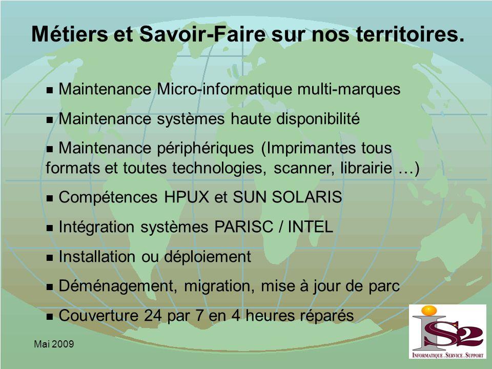 Mai 2009 Métiers et Savoir-Faire sur nos territoires. n Maintenance Micro-informatique multi-marques n Maintenance systèmes haute disponibilité n Main