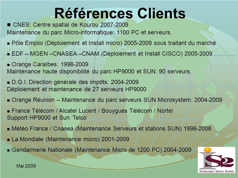 Mai 2009 Références Clients n CNES: Centre spatial de Kourou 2007-2009 Maintenance du parc Micro-informatique: 1100 PC et serveurs. n Pôle Emploi (Dép