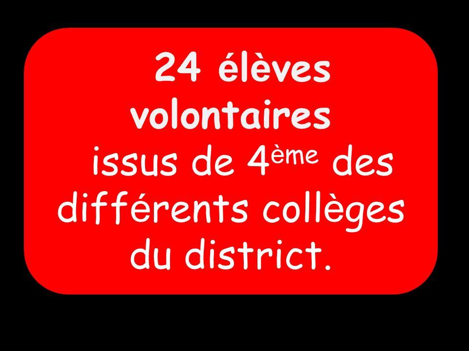 24 é l è ves volontaires issus de 4 è me des diff é rents coll è ges du district.