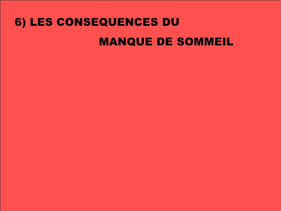 6) LES CONSEQUENCES DU MANQUE DE SOMMEIL
