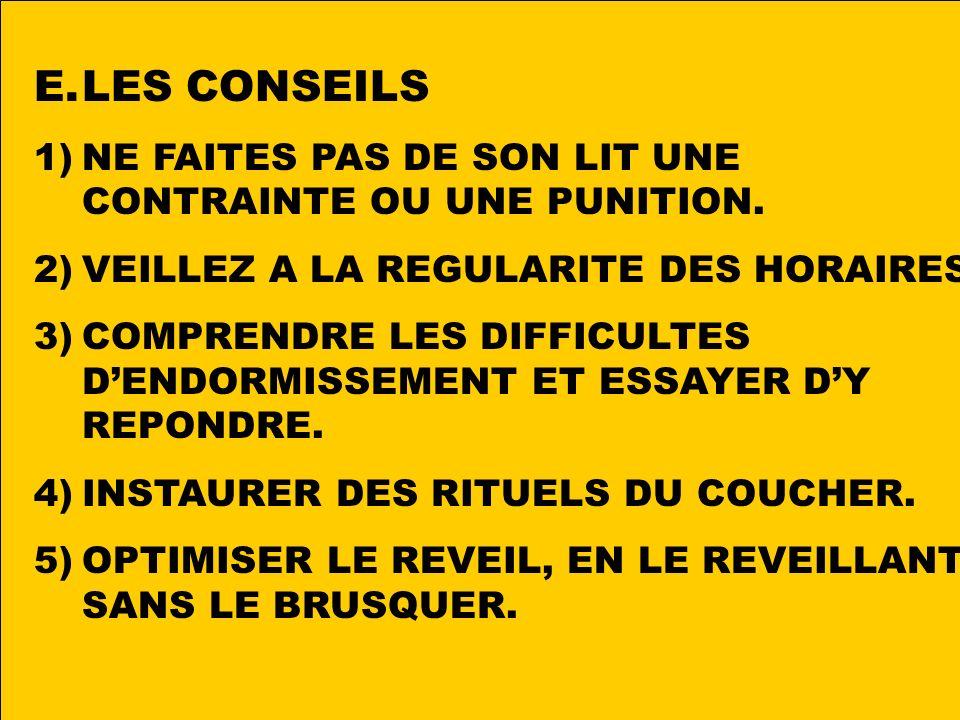 E.LES CONSEILS 1)NE FAITES PAS DE SON LIT UNE CONTRAINTE OU UNE PUNITION.