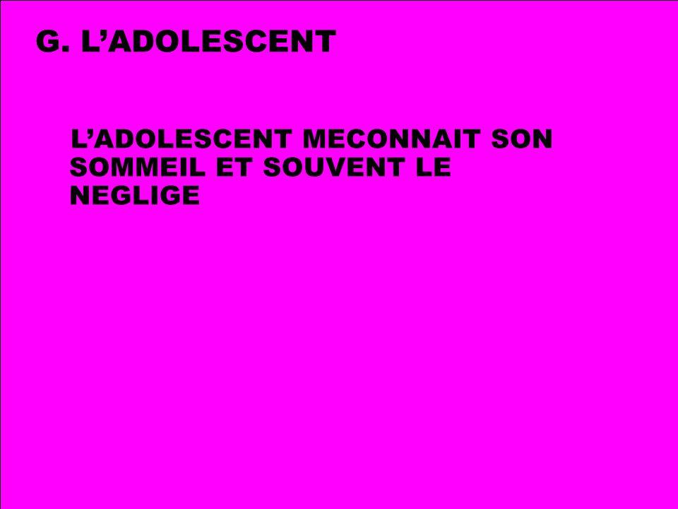 G. LADOLESCENT LADOLESCENT MECONNAIT SON SOMMEIL ET SOUVENT LE NEGLIGE