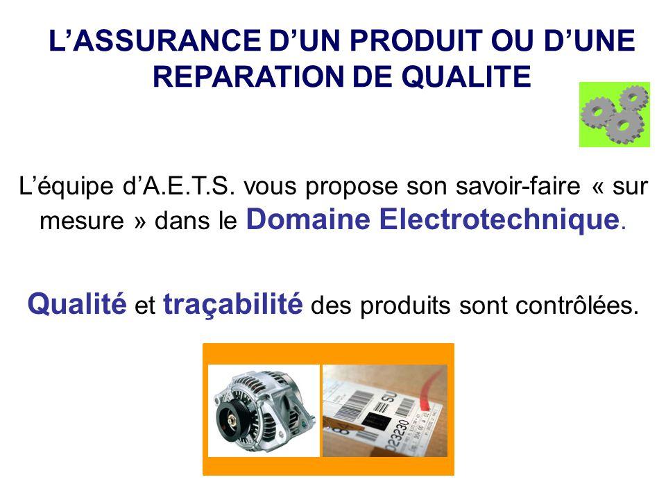 LASSURANCE DUN PRODUIT OU DUNE REPARATION DE QUALITE Léquipe dA.E.T.S. vous propose son savoir-faire « sur mesure » dans le Domaine Electrotechnique.