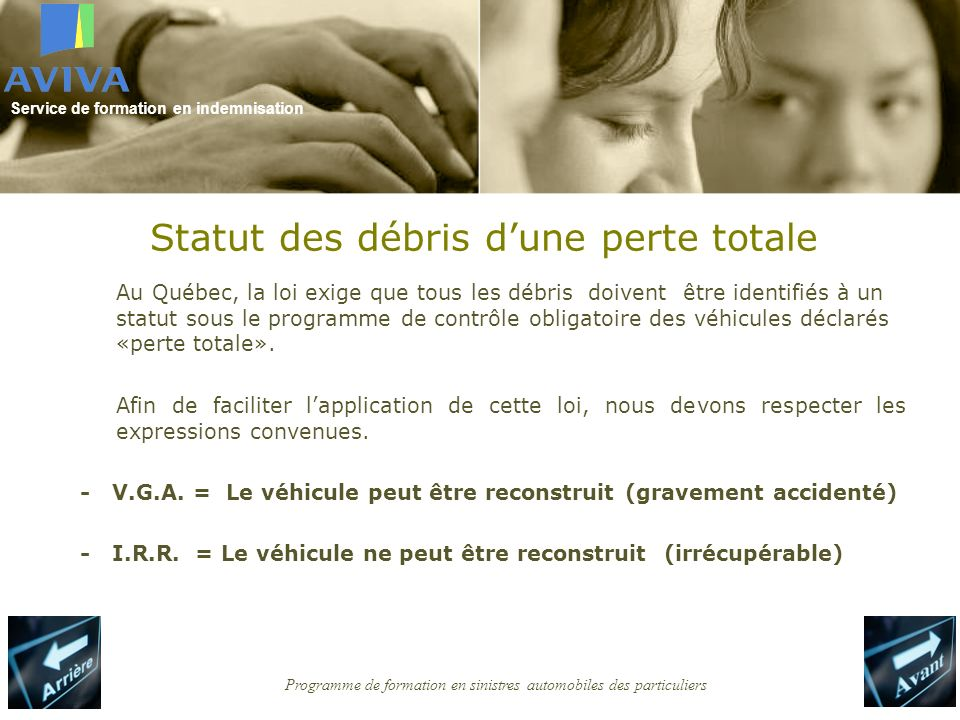 Service de formation en indemnisation Programme de formation en sinistres automobiles des particuliers Statut des débris dune perte totale Au Québec,