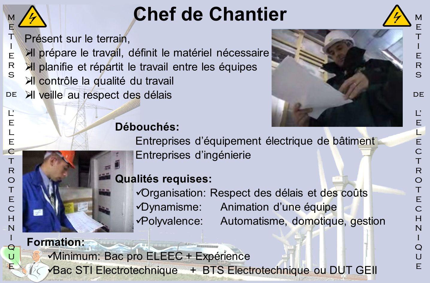 Chef de Chantier Présent sur le terrain, Il prépare le travail, définit le matériel nécessaire Il planifie et répartit le travail entre les équipes Il
