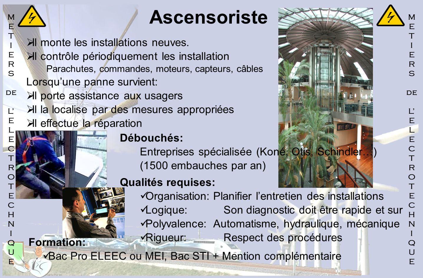 Ascensoriste Il monte les installations neuves. Il contrôle périodiquement les installation Parachutes, commandes, moteurs, capteurs, câbles Lorsquune
