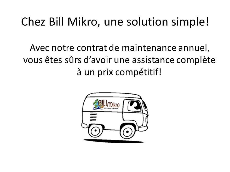 Chez Bill Mikro, une solution simple! Avec notre contrat de maintenance annuel, vous êtes sûrs davoir une assistance complète à un prix compétitif!