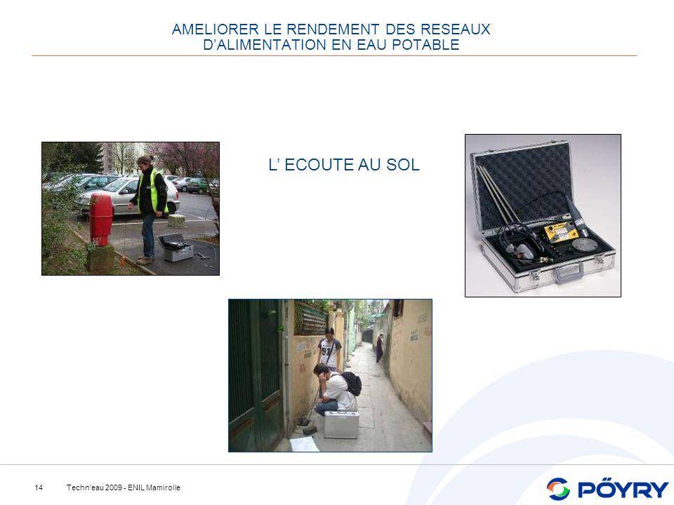 Techn'eau 2009 - ENIL Mamirolle14 AMELIORER LE RENDEMENT DES RESEAUX DALIMENTATION EN EAU POTABLE L ECOUTE AU SOL