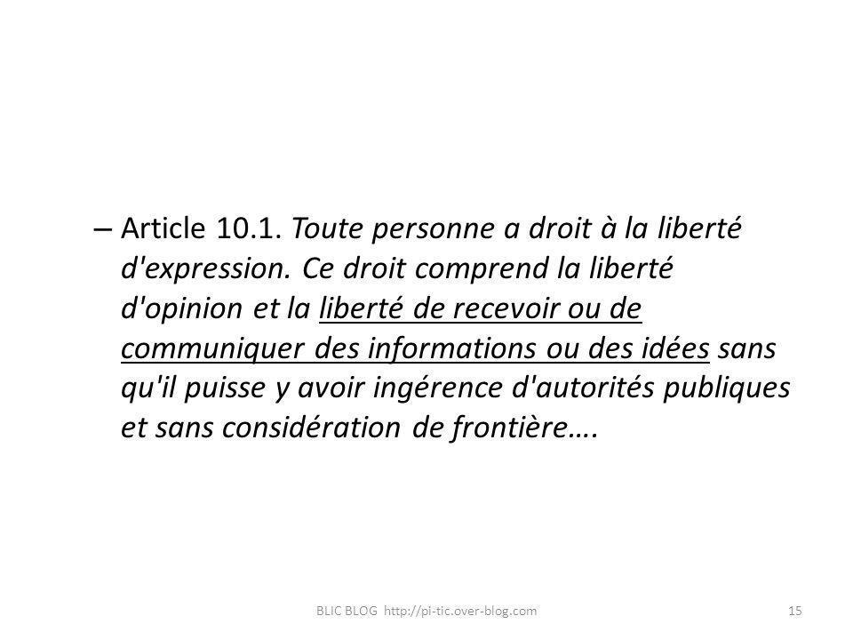 – Article 10.1. Toute personne a droit à la liberté d'expression. Ce droit comprend la liberté d'opinion et la liberté de recevoir ou de communiquer d