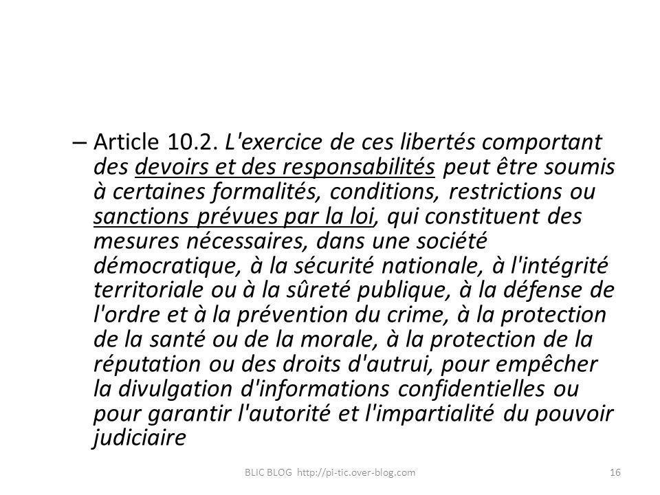 – Article 10.2. L'exercice de ces libertés comportant des devoirs et des responsabilités peut être soumis à certaines formalités, conditions, restrict