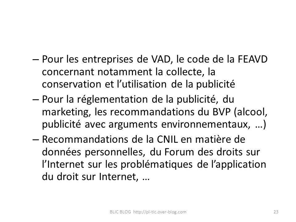 – Pour les entreprises de VAD, le code de la FEAVD concernant notamment la collecte, la conservation et lutilisation de la publicité – Pour la régleme