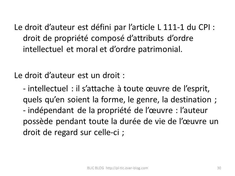 Le droit dauteur est défini par larticle L 111-1 du CPI : droit de propriété composé dattributs dordre intellectuel et moral et dordre patrimonial. Le