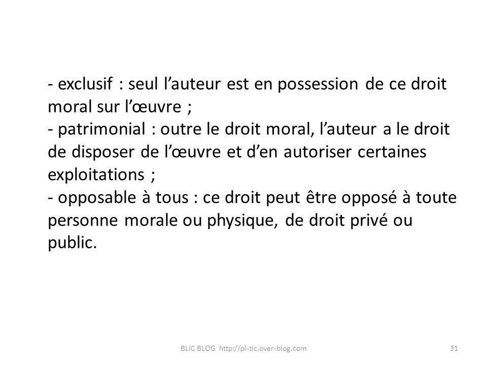- exclusif : seul lauteur est en possession de ce droit moral sur lœuvre ; - patrimonial : outre le droit moral, lauteur a le droit de disposer de lœu