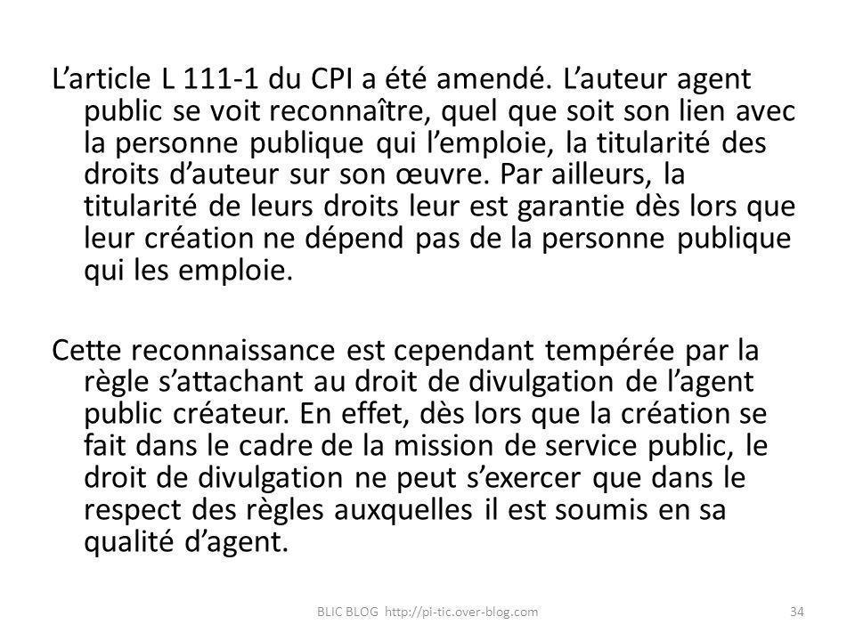 Larticle L 111-1 du CPI a été amendé. Lauteur agent public se voit reconnaître, quel que soit son lien avec la personne publique qui lemploie, la titu