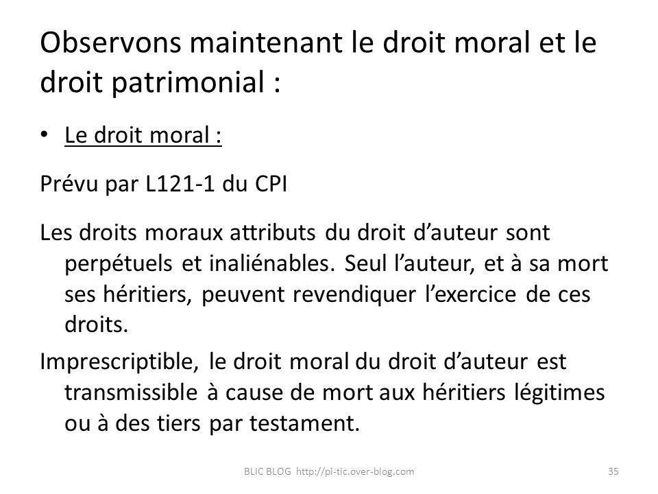 Observons maintenant le droit moral et le droit patrimonial : Le droit moral : Prévu par L121-1 du CPI Les droits moraux attributs du droit dauteur so