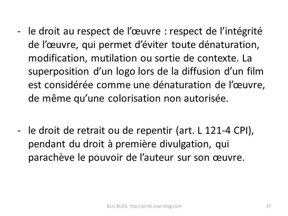 -le droit au respect de lœuvre : respect de lintégrité de lœuvre, qui permet déviter toute dénaturation, modification, mutilation ou sortie de context
