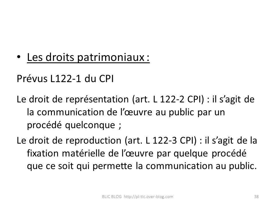 Les droits patrimoniaux : Prévus L122-1 du CPI Le droit de représentation (art. L 122-2 CPI) : il sagit de la communication de lœuvre au public par un