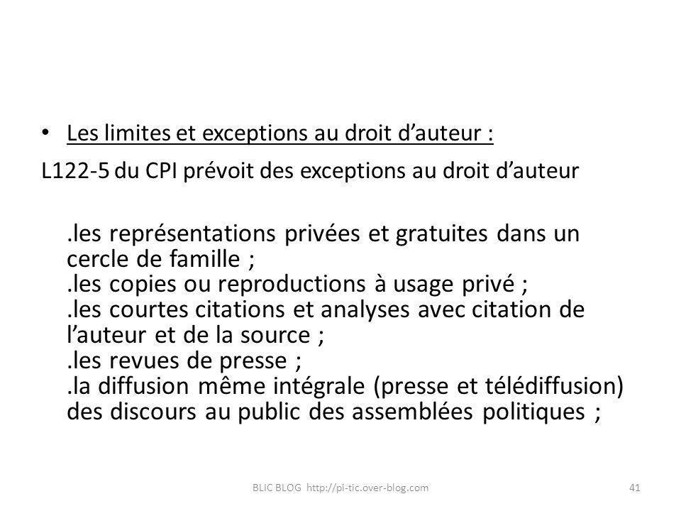 Les limites et exceptions au droit dauteur : L122-5 du CPI prévoit des exceptions au droit dauteur.les représentations privées et gratuites dans un ce