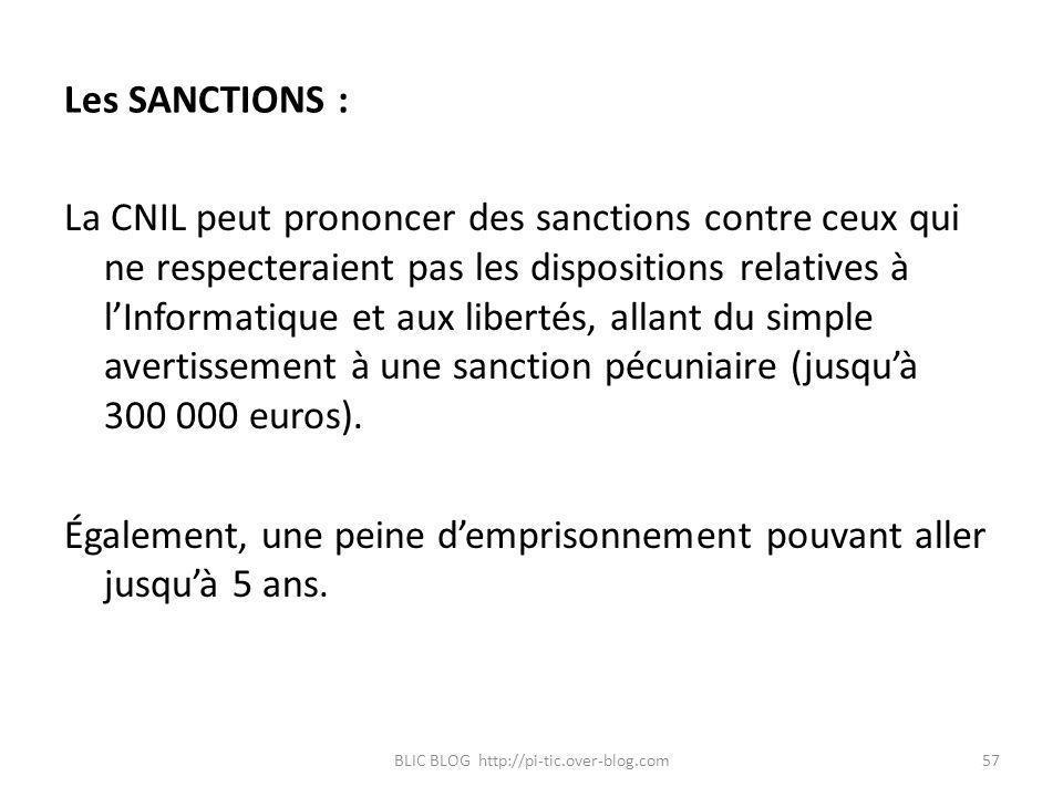 Les SANCTIONS : La CNIL peut prononcer des sanctions contre ceux qui ne respecteraient pas les dispositions relatives à lInformatique et aux libertés,