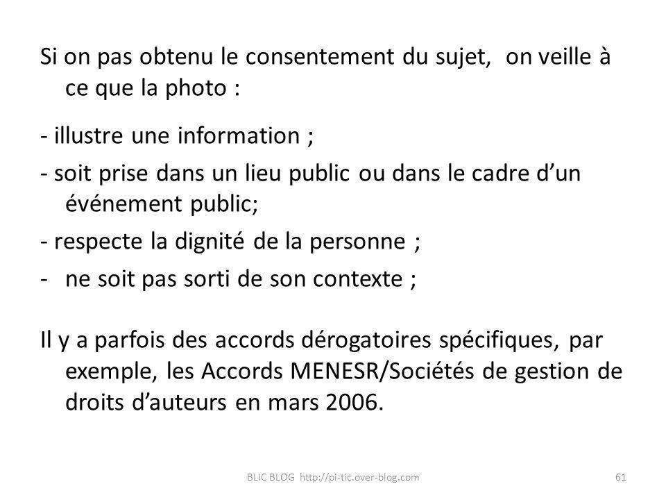 Si on pas obtenu le consentement du sujet, on veille à ce que la photo : - illustre une information ; - soit prise dans un lieu public ou dans le cadr