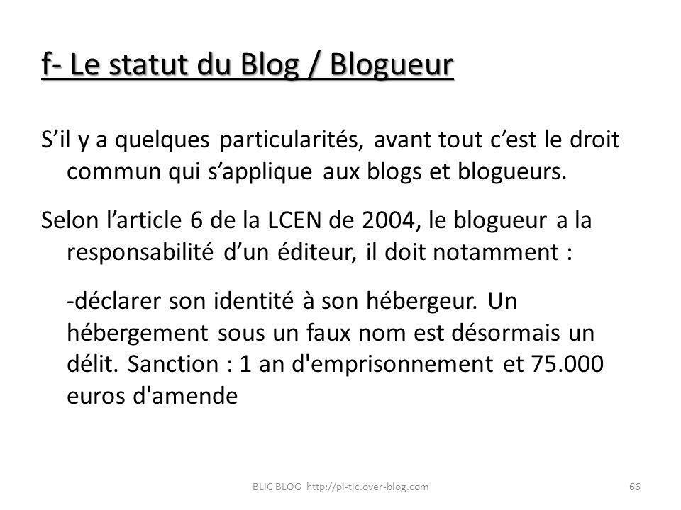 f- Le statut du Blog / Blogueur Sil y a quelques particularités, avant tout cest le droit commun qui sapplique aux blogs et blogueurs. Selon larticle