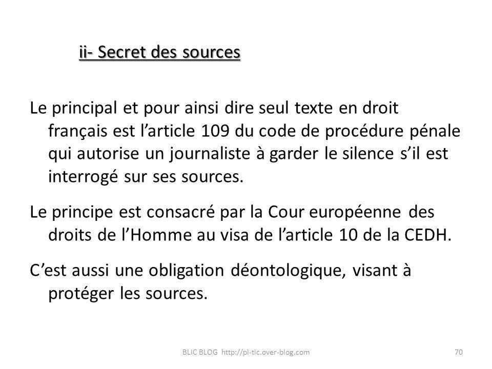 ii- Secret des sources Le principal et pour ainsi dire seul texte en droit français est larticle 109 du code de procédure pénale qui autorise un journ
