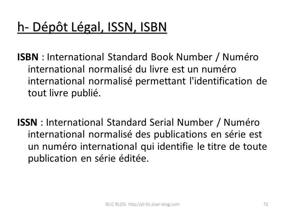 h- Dépôt Légal, ISSN, ISBN ISBN : International Standard Book Number / Numéro international normalisé du livre est un numéro international normalisé p