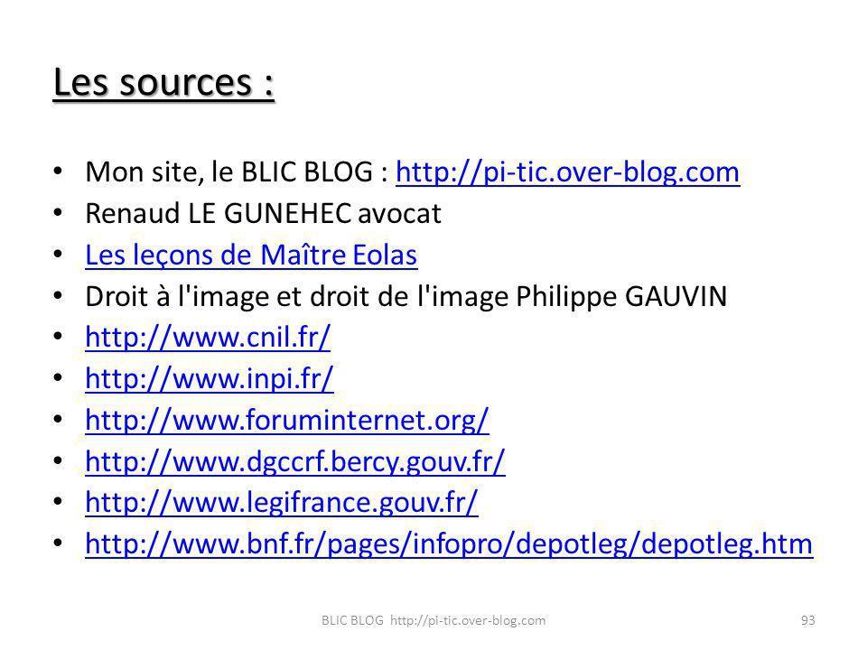 Les sources : Mon site, le BLIC BLOG : http://pi-tic.over-blog.comhttp://pi-tic.over-blog.com Renaud LE GUNEHEC avocat Les leçons de Maître Eolas Droi