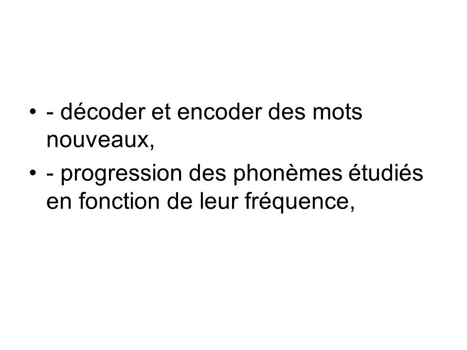 - décoder et encoder des mots nouveaux, - progression des phonèmes étudiés en fonction de leur fréquence,