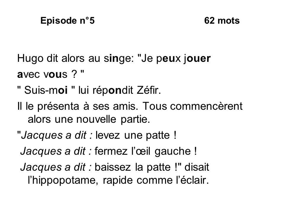 Episode n°5 62 mots Hugo dit alors au singe: