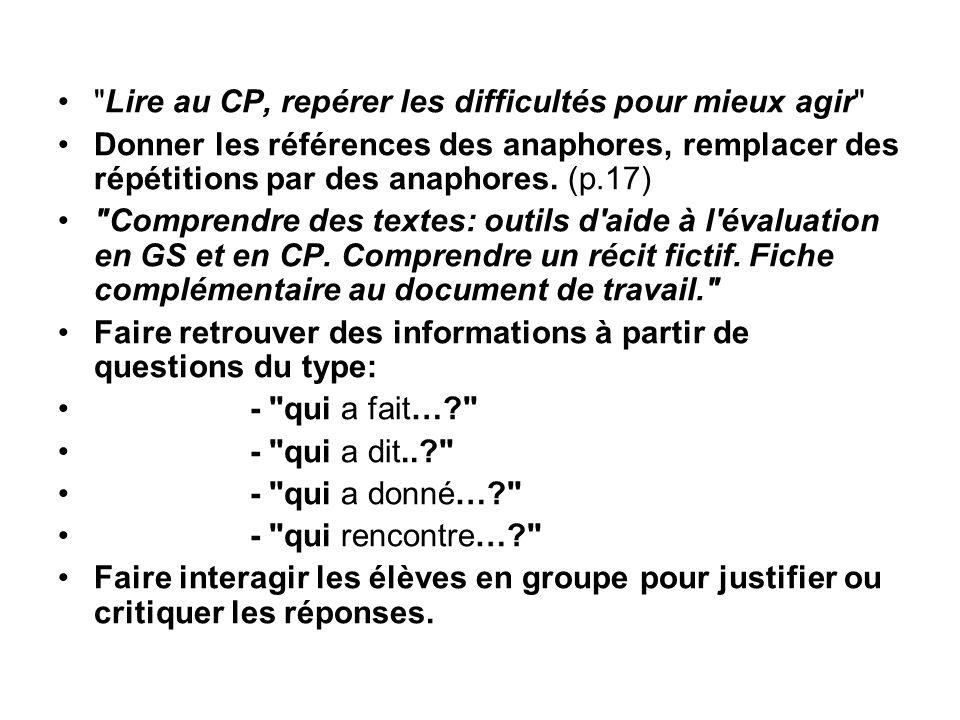 Lire au CP, repérer les difficultés pour mieux agir Donner les références des anaphores, remplacer des répétitions par des anaphores.