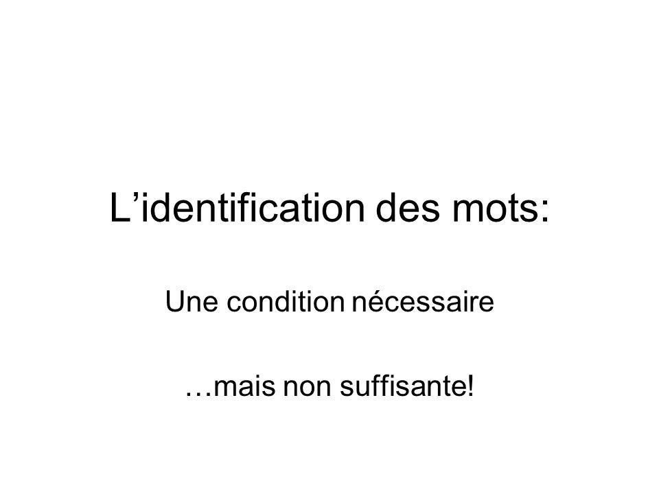 Lidentification des mots: Une condition nécessaire …mais non suffisante!