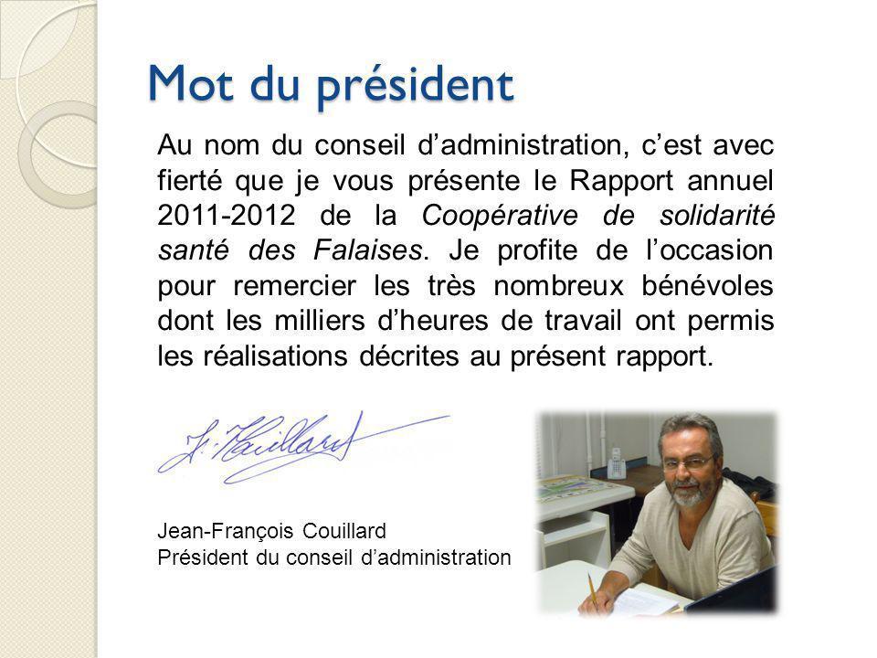 Mot du président Au nom du conseil dadministration, cest avec fierté que je vous présente le Rapport annuel 2011-2012 de la Coopérative de solidarité santé des Falaises.