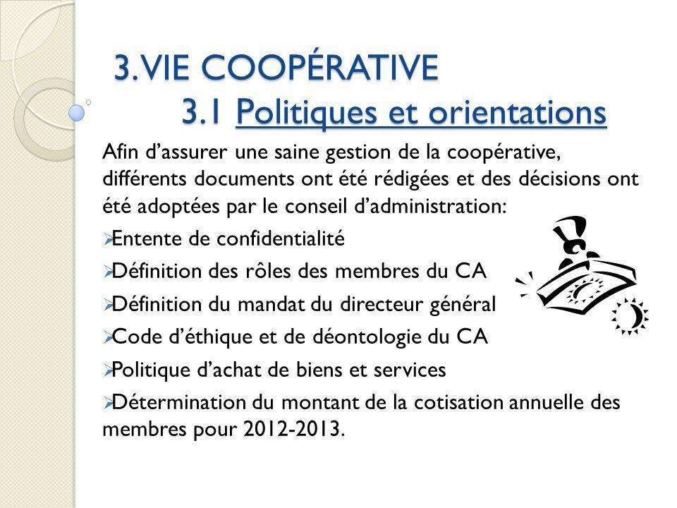 3. VIE COOPÉRATIVE 3.1 Politiques et orientations Afin dassurer une saine gestion de la coopérative, différents documents ont été rédigées et des déci