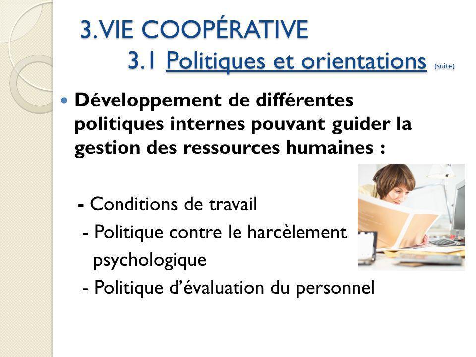 3. VIE COOPÉRATIVE 3.1 Politiques et orientations (suite) Développement de différentes politiques internes pouvant guider la gestion des ressources hu