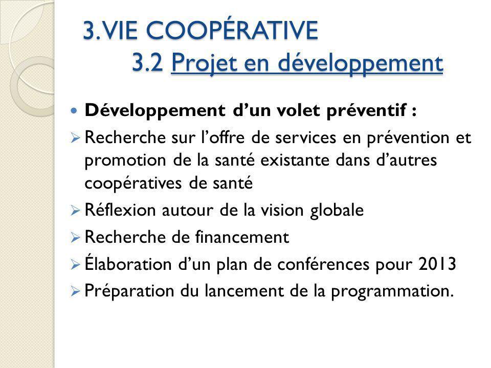 3. VIE COOPÉRATIVE 3.2 Projet en développement Développement dun volet préventif : Recherche sur loffre de services en prévention et promotion de la s
