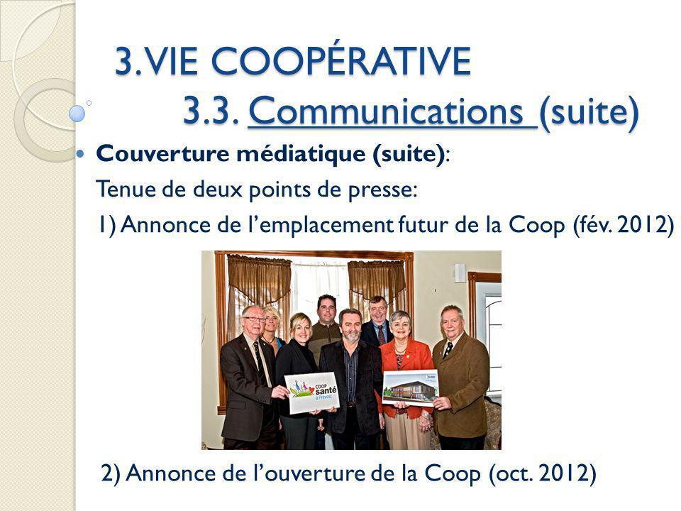 3. VIE COOPÉRATIVE 3.3. Communications (suite) Couverture médiatique (suite): Tenue de deux points de presse: 1) Annonce de lemplacement futur de la C