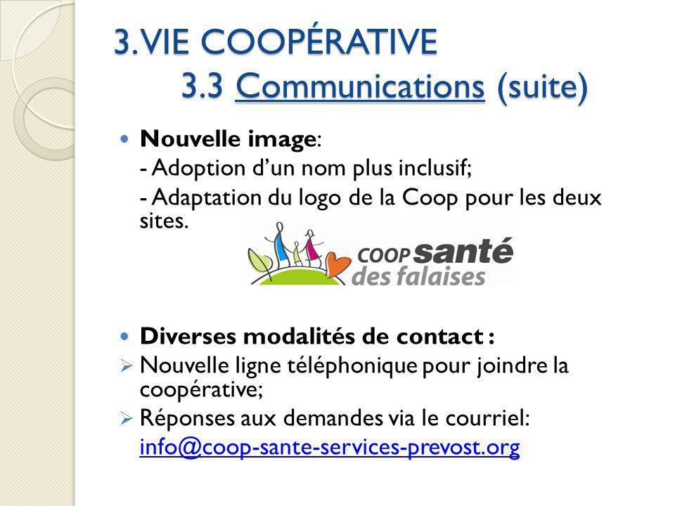 3. VIE COOPÉRATIVE 3.3 Communications (suite) Nouvelle image: - Adoption dun nom plus inclusif; - Adaptation du logo de la Coop pour les deux sites. D