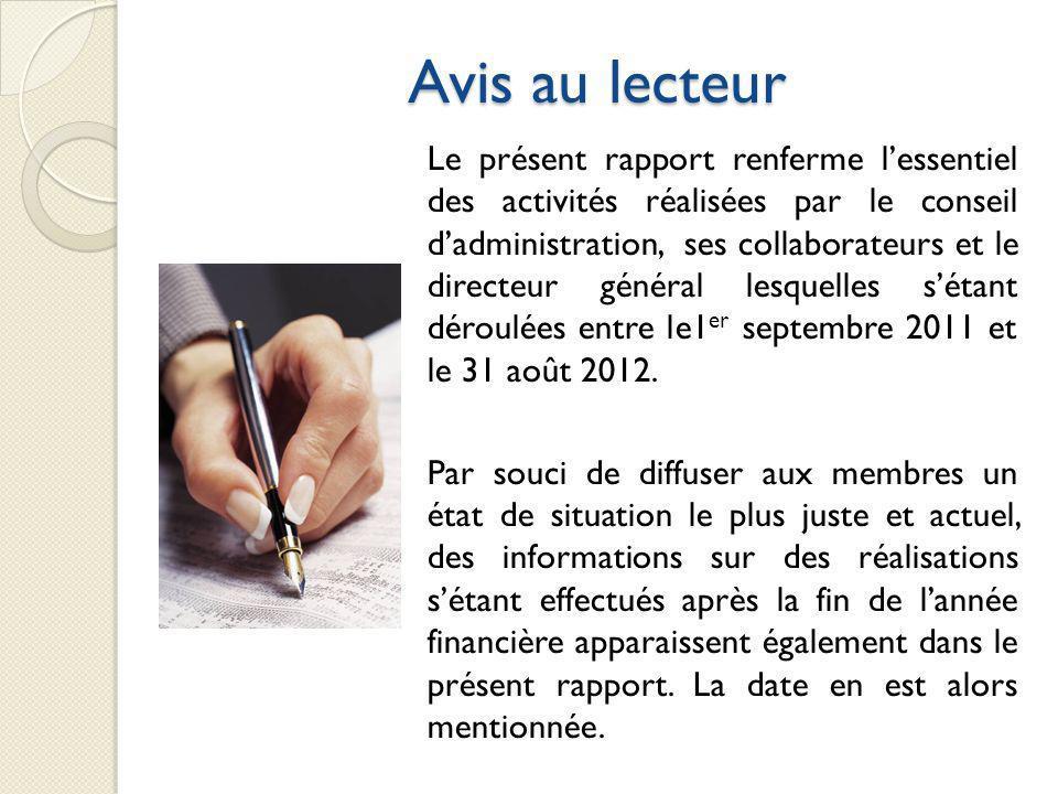Avis au lecteur Le présent rapport renferme lessentiel des activités réalisées par le conseil dadministration, ses collaborateurs et le directeur géné