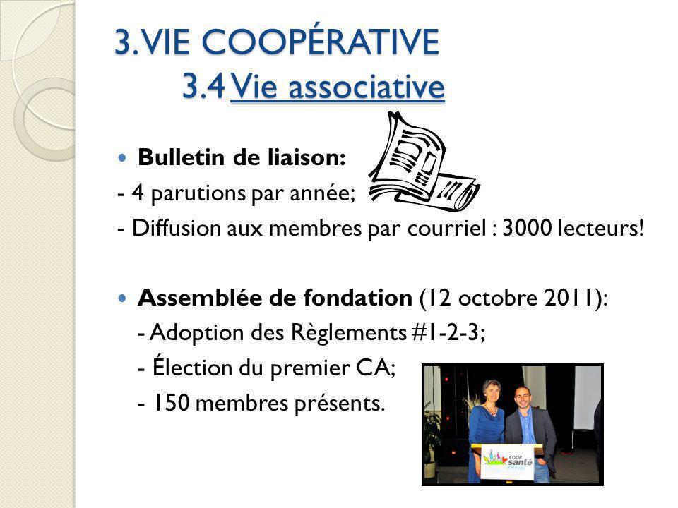 3. VIE COOPÉRATIVE 3.4 Vie associative Bulletin de liaison: - 4 parutions par année; - Diffusion aux membres par courriel : 3000 lecteurs! Assemblée d