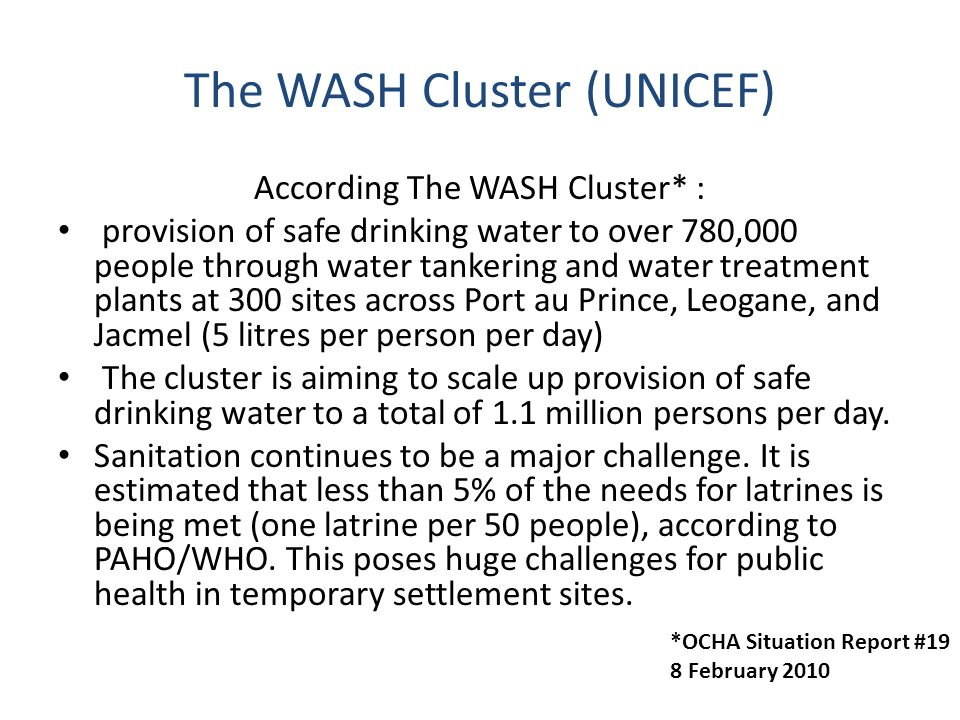 The WASH Cluster (UNICEF) According The WASH Cluster* : provision of safe drinking water to over 780,000 people through water tankering and water trea
