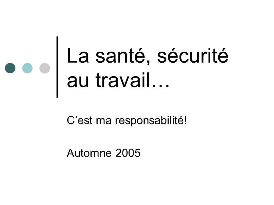 Automne 2005La santé, sécurité au travail: c est ma responsabilité.
