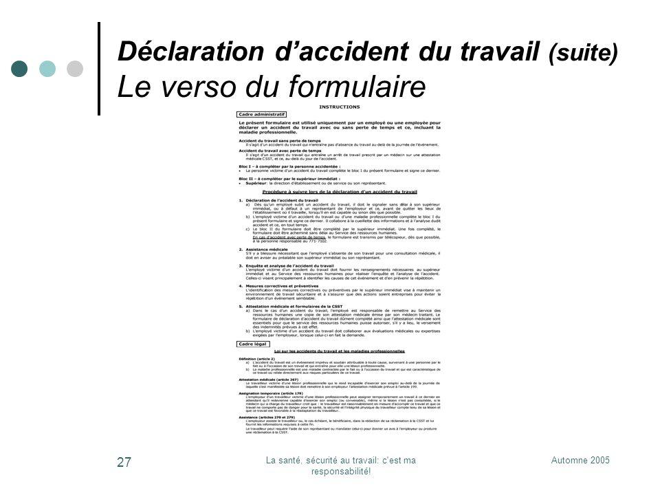 Automne 2005La santé, sécurité au travail: c'est ma responsabilité! 27 Déclaration daccident du travail (suite) Le verso du formulaire