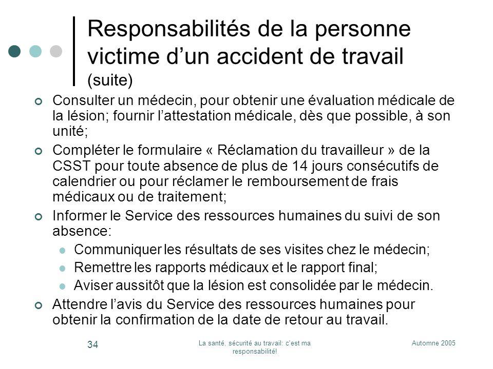 Automne 2005La santé, sécurité au travail: c'est ma responsabilité! 34 Responsabilités de la personne victime dun accident de travail (suite) Consulte