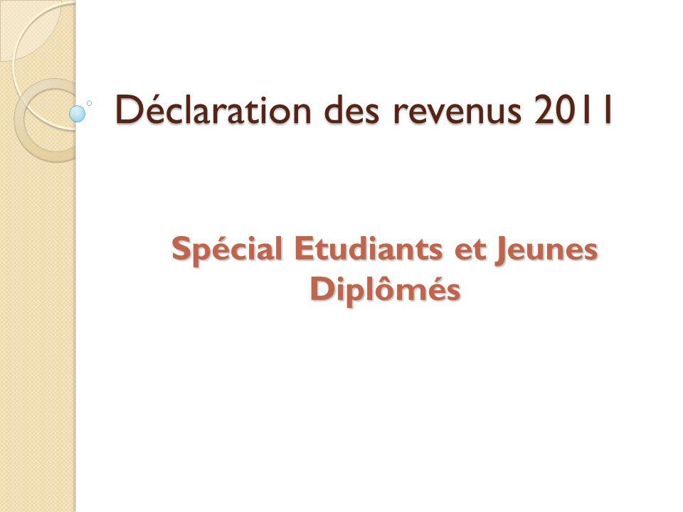 Déclaration des revenus 2011 Spécial Etudiants et Jeunes Diplômés