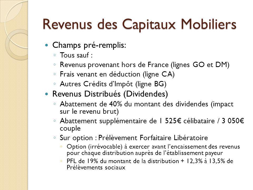 Revenus des Capitaux Mobiliers Champs pré-remplis: Tous sauf : Revenus provenant hors de France (lignes GO et DM) Frais venant en déduction (ligne CA)